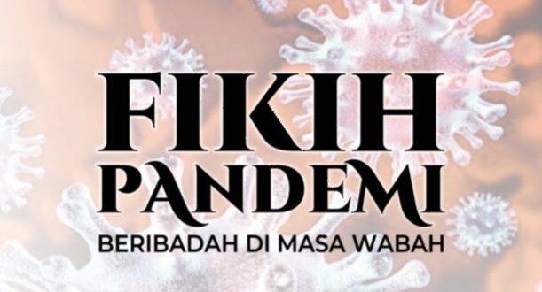 Fikih Pandemi, Panduan Praktis Beribadah dalam Intaian Covid-19